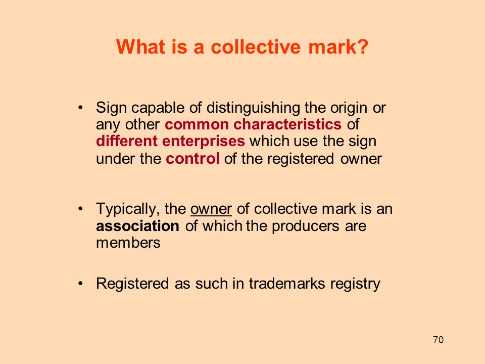 70 What is a collective mark? Sign capable of distinguishing the origin or any other common characteristics of different enterprises which use the sig