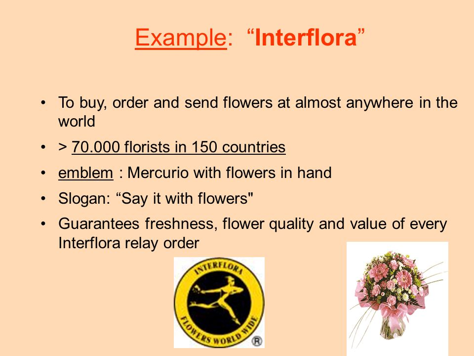 75 Example: Interflora To buy, order and send flowers at almost anywhere in the world > 70.000 florists in 150 countries emblem : Mercurio with flower