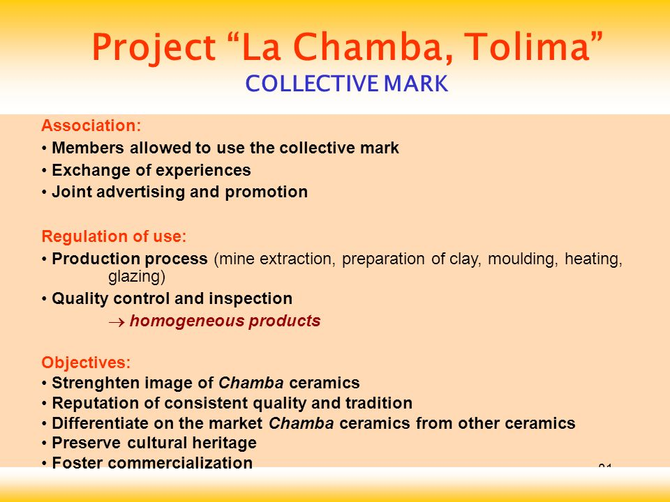 81 Project La Chamba, Tolima COLLECTIVE MARK Association: Members allowed to use the collective mark Exchange of experiences Joint advertising and pro
