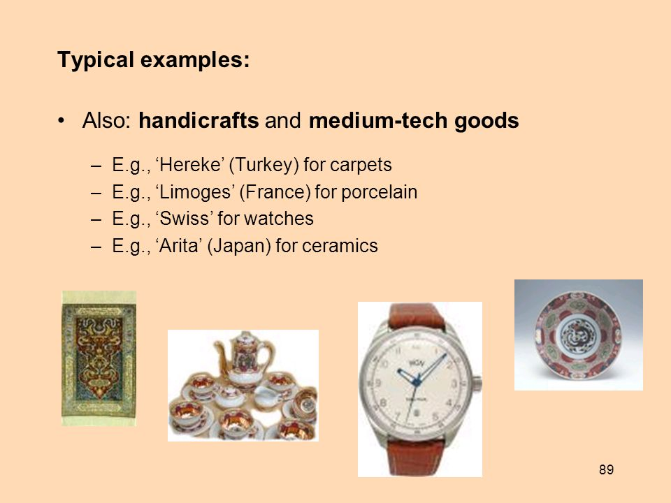 89 Typical examples: Also: handicrafts and medium-tech goods –E.g., Hereke (Turkey) for carpets –E.g., Limoges (France) for porcelain –E.g., Swiss for