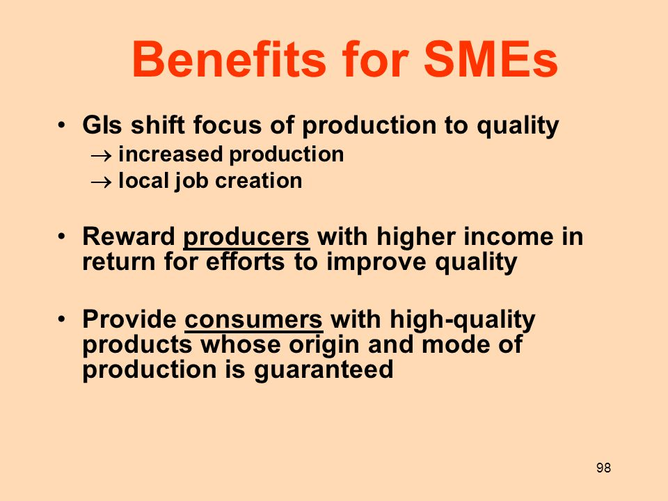 98 GIs shift focus of production to quality increased production local job creation Reward producers with higher income in return for efforts to impro
