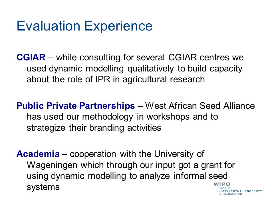 Evaluation Experience CGIAR – while consulting for several CGIAR centres we used dynamic modelling qualitatively to build capacity about the role of I
