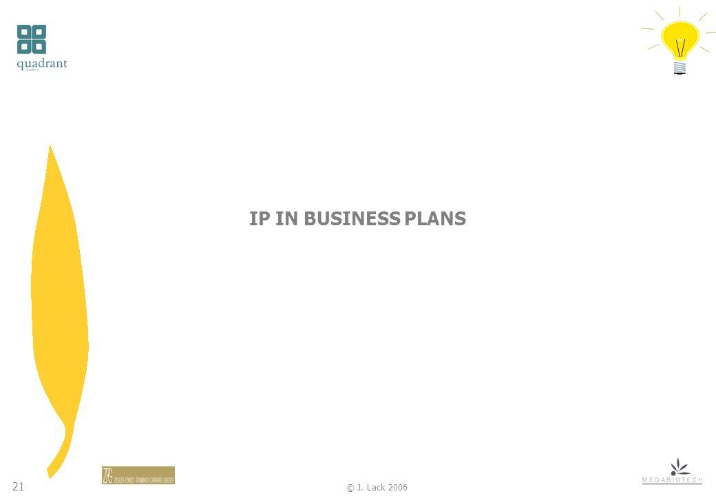 21 © J. Lack 2006 IP IN BUSINESS PLANS