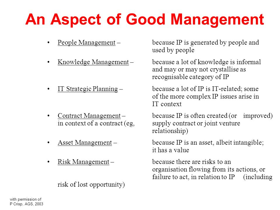 An Aspect of Good Management People Management – because IP is generated by people and used by people Knowledge Management – because a lot of knowledg