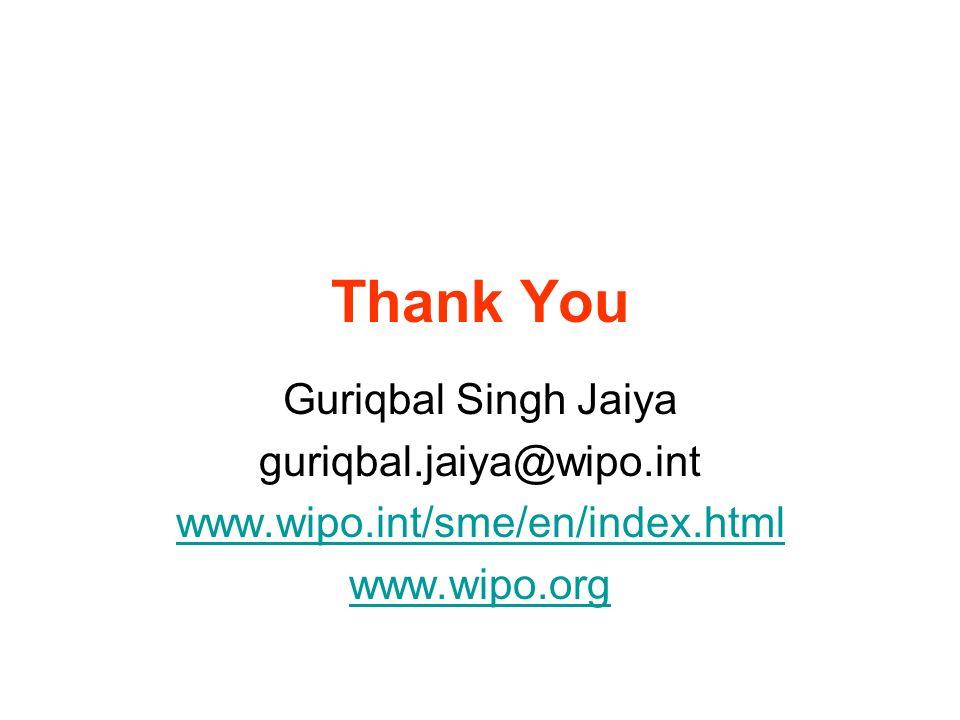 Thank You Guriqbal Singh Jaiya guriqbal.jaiya@wipo.int www.wipo.int/sme/en/index.html www.wipo.org