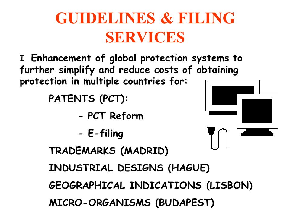 GUIDELINES & FILING SERVICES I. Enhancement of global protection systems to further simplify and reduce costs of obtaining protection in multiple coun
