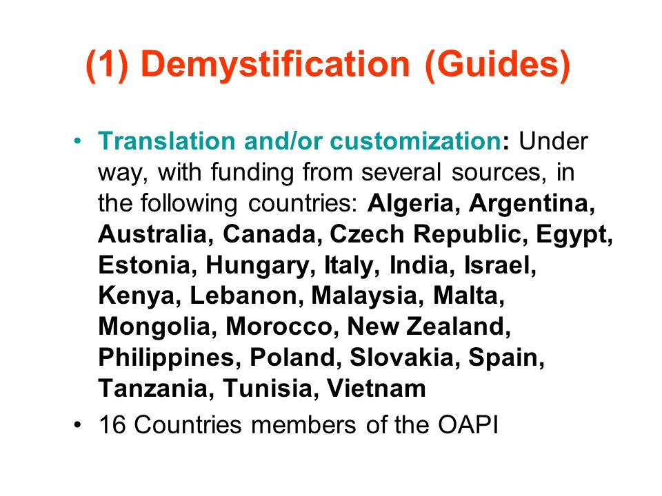 (1) Demystification (Guides) Translation and/or customization: Under way, with funding from several sources, in the following countries: Algeria, Arge