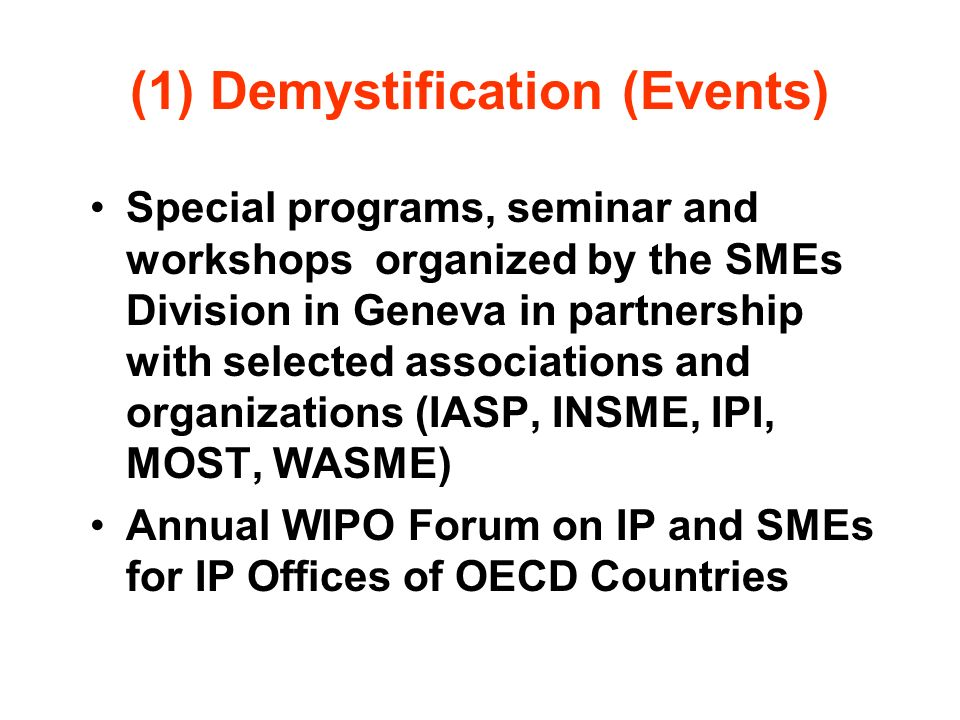 (1) Demystification (Events) Special programs, seminar and workshops organized by the SMEs Division in Geneva in partnership with selected association