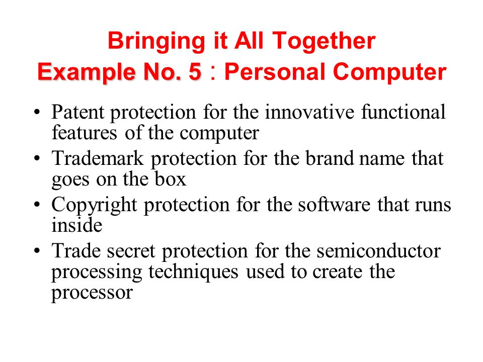 Example No. 5 Bringing it All Together Example No. 5 : Personal Computer Patent protection for the innovative functional features of the computer Trad
