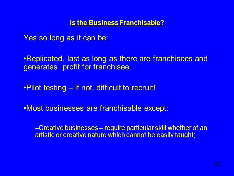 27 Is the Business Franchisable.