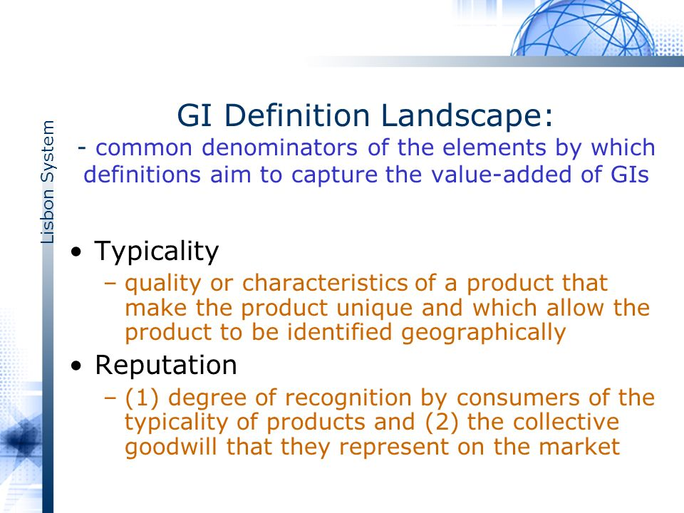 Lisbon System GI Definition Landscape: - common denominators of the elements by which definitions aim to capture the value-added of GIs Typicality –qu