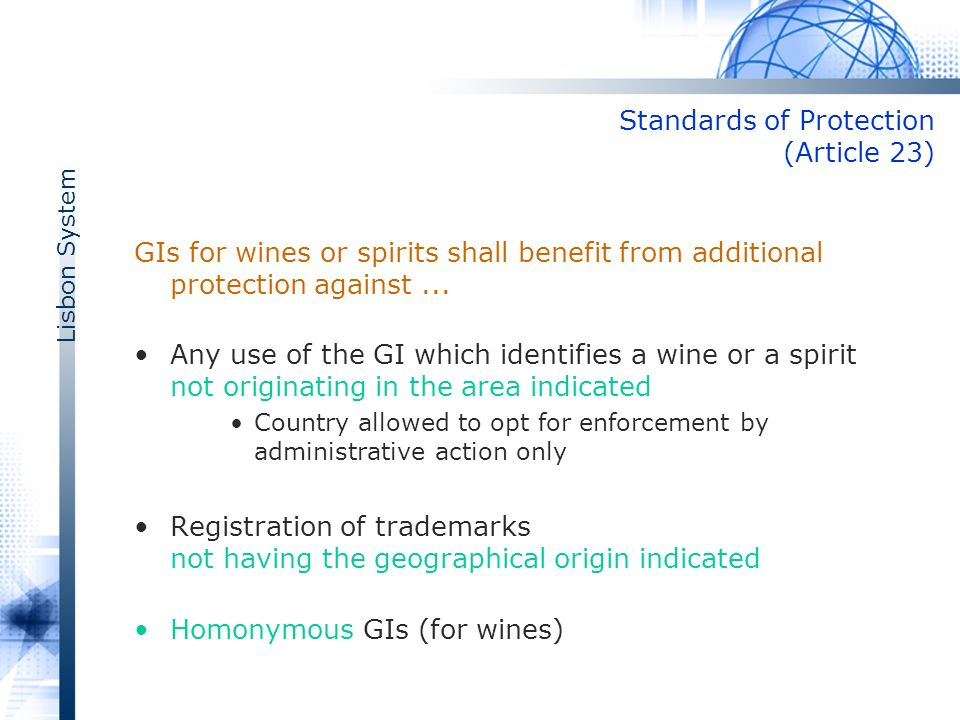 Lisbon System Standards of Protection (Article 23) GIs for wines or spirits shall benefit from additional protection against...
