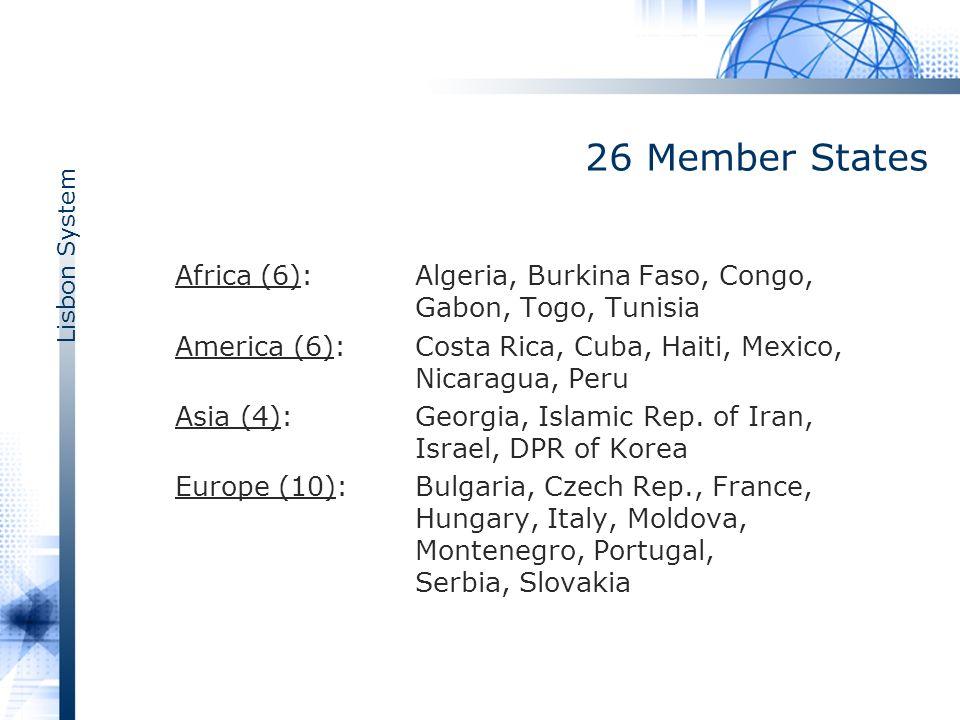 Lisbon System 26 Member States Africa (6):Algeria, Burkina Faso, Congo, Gabon, Togo, Tunisia America (6):Costa Rica, Cuba, Haiti, Mexico, Nicaragua, Peru Asia (4):Georgia, Islamic Rep.