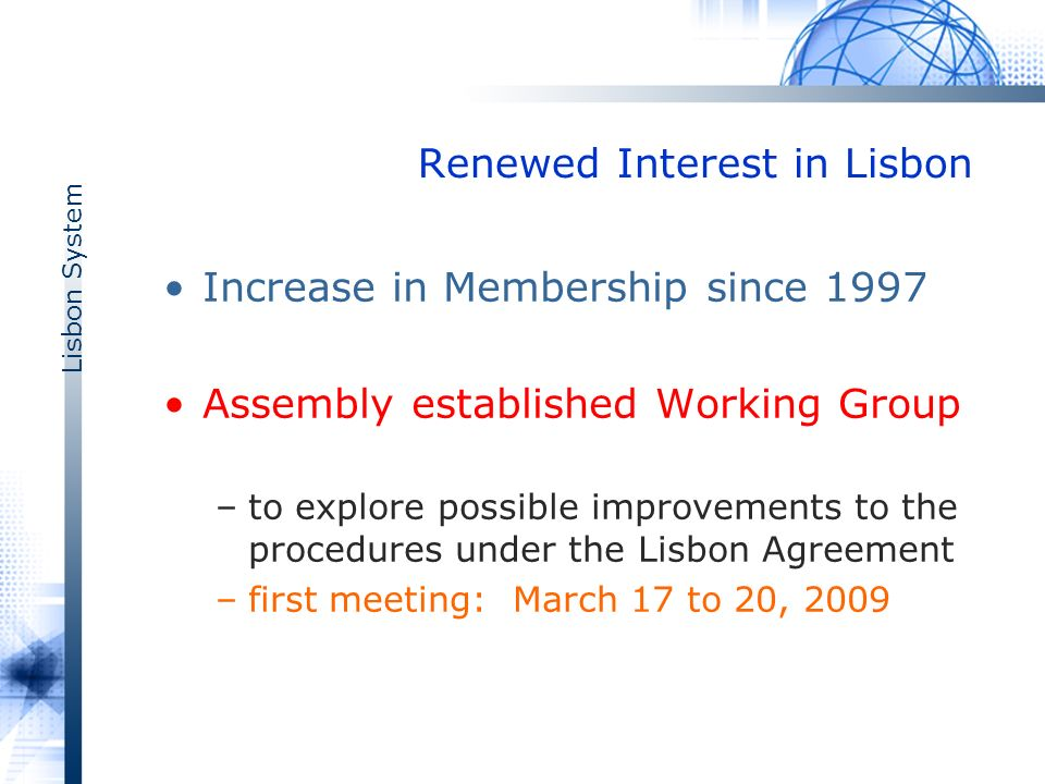 Lisbon System Renewed Interest in Lisbon Increase in Membership since 1997 Assembly established Working Group –to explore possible improvements to the