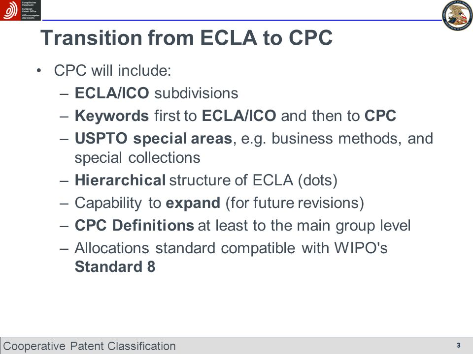 Transition from ECLA to CPC CPC will include: –ECLA/ICO subdivisions –Keywords first to ECLA/ICO and then to CPC –USPTO special areas, e.g.