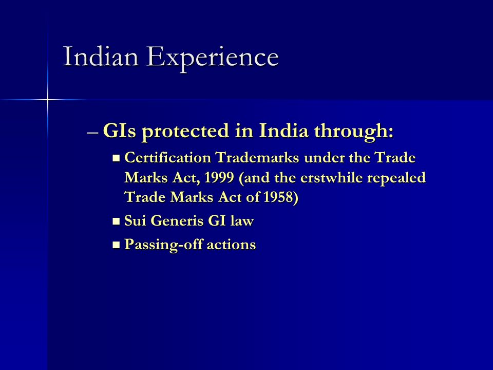 –GIs protected in India through: Certification Trademarks under the Trade Marks Act, 1999 (and the erstwhile repealed Trade Marks Act of 1958) Certifi