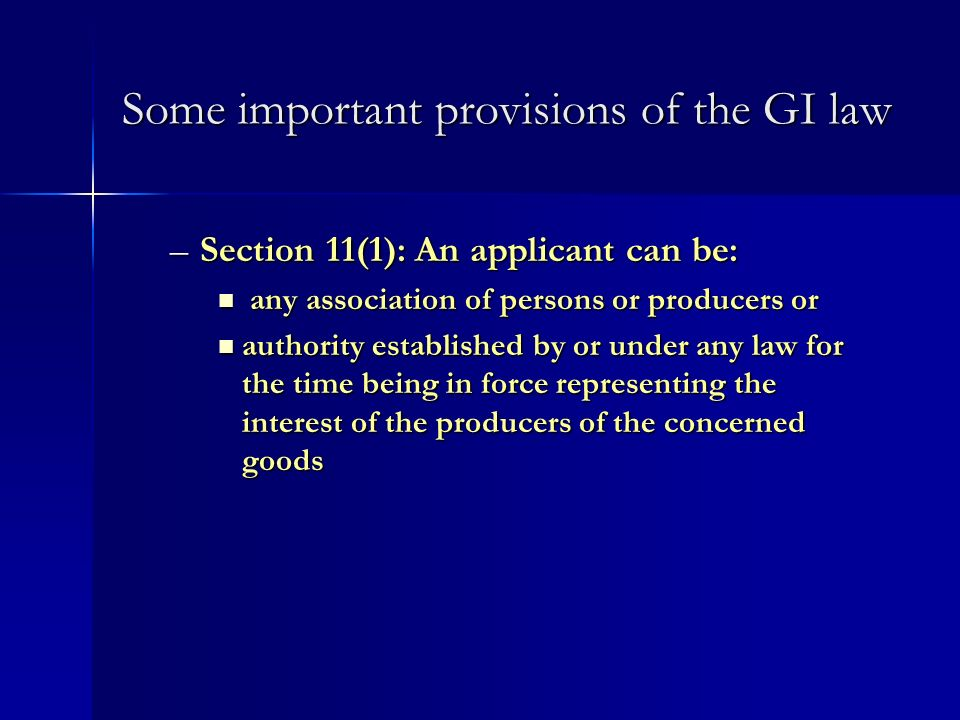 Some important provisions of the GI law –Section 11(1): An applicant can be: any association of persons or producers or any association of persons or
