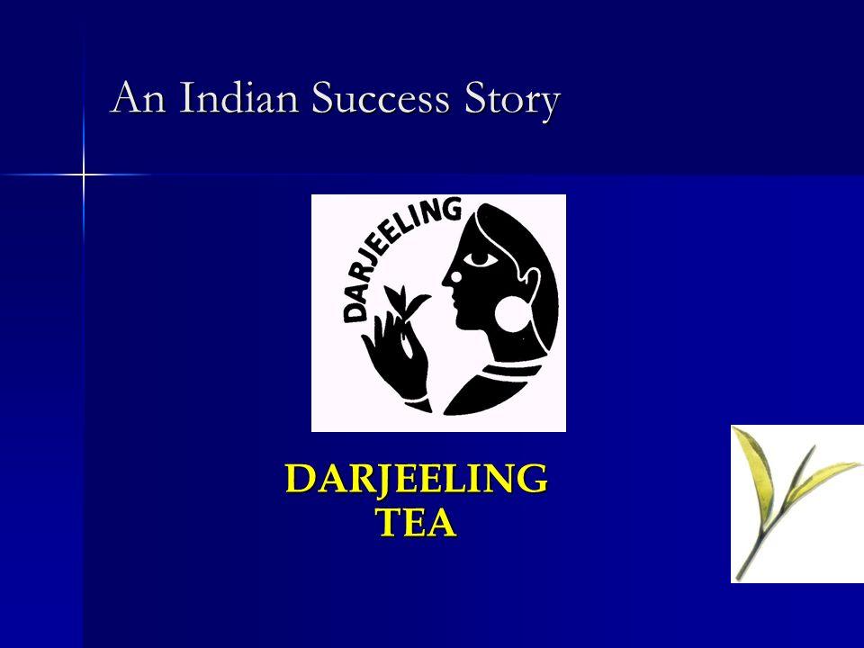 An Indian Success Story DARJEELING TEA DARJEELING TEA
