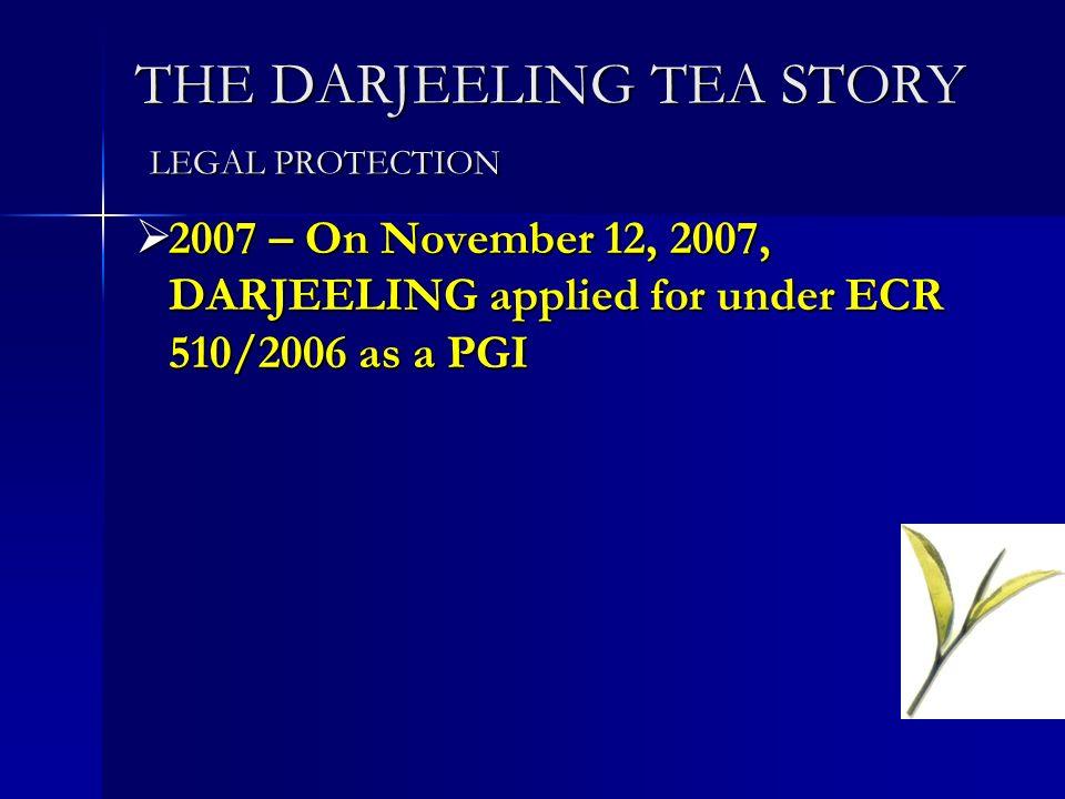 THE DARJEELING TEA STORY LEGAL PROTECTION 2007 – On November 12, 2007, DARJEELING applied for under ECR 510/2006 as a PGI 2007 – On November 12, 2007, DARJEELING applied for under ECR 510/2006 as a PGI