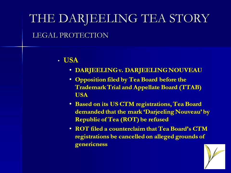 THE DARJEELING TEA STORY LEGAL PROTECTION USA USA DARJEELING v. DARJEELING NOUVEAUDARJEELING v. DARJEELING NOUVEAU Opposition filed by Tea Board befor