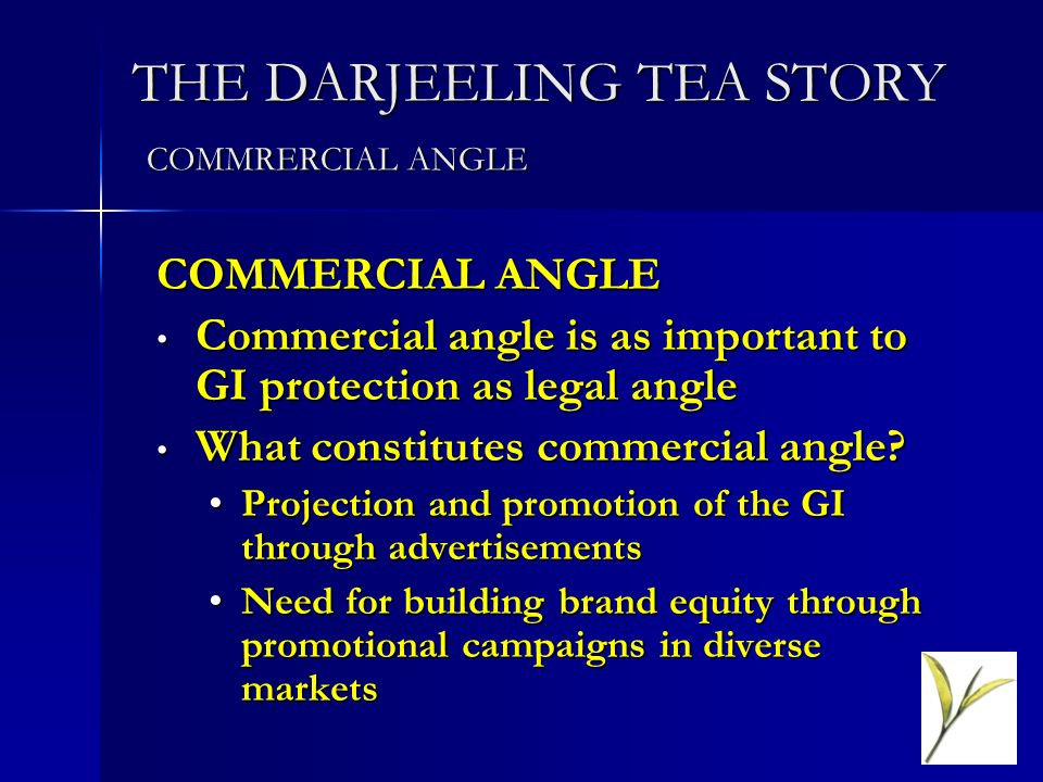 THE DARJEELING TEA STORY COMMRERCIAL ANGLE COMMERCIAL ANGLE Commercial angle is as important to GI protection as legal angle Commercial angle is as important to GI protection as legal angle What constitutes commercial angle.