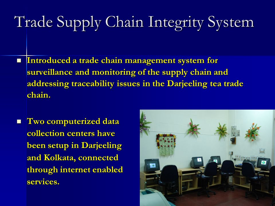 Trade Supply Chain Integrity System Introduced a trade chain management system for surveillance and monitoring of the supply chain and addressing traceability issues in the Darjeeling tea trade chain.