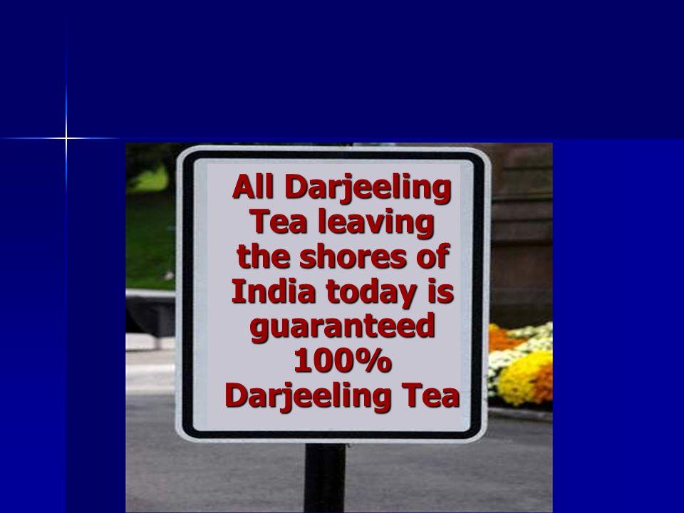 All Darjeeling Tea leaving the shores of India today is guaranteed 100% Darjeeling Tea