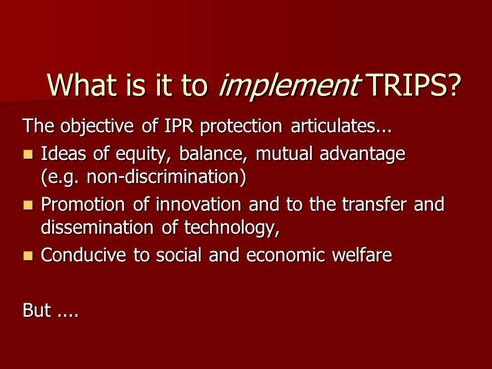 What is it to implement TRIPS. The objective of IPR protection articulates...