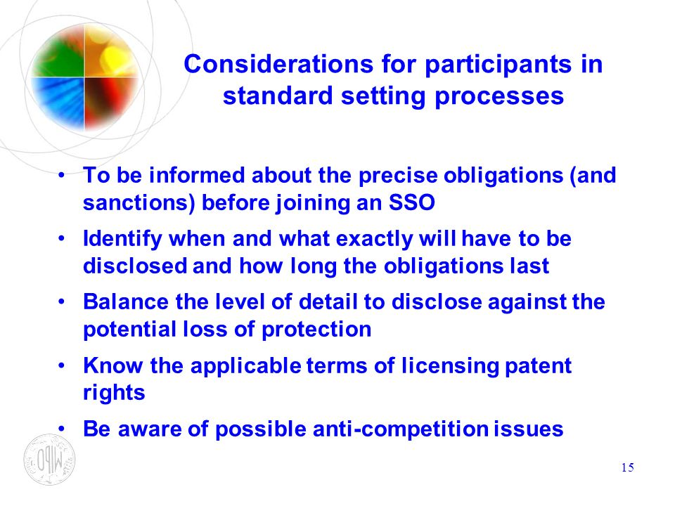 15 Considerations for participants in standard setting processes To be informed about the precise obligations (and sanctions) before joining an SSO Id