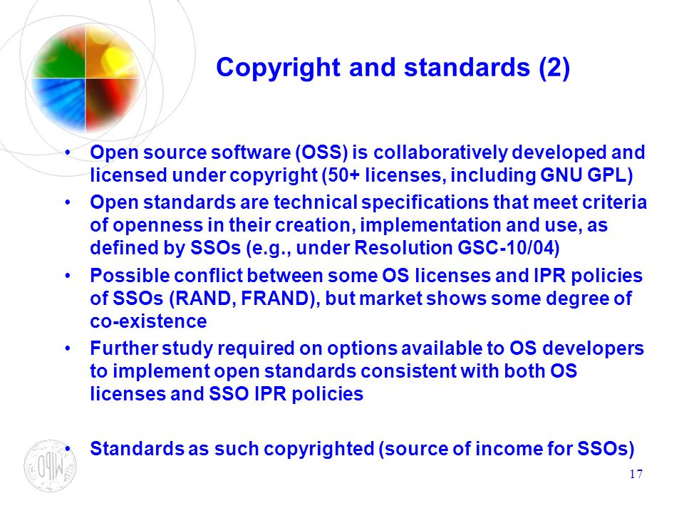 17 Copyright and standards (2) Open source software (OSS) is collaboratively developed and licensed under copyright (50+ licenses, including GNU GPL)