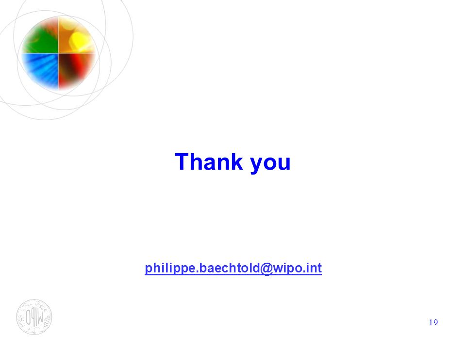 19 Thank you philippe.baechtold@wipo.int