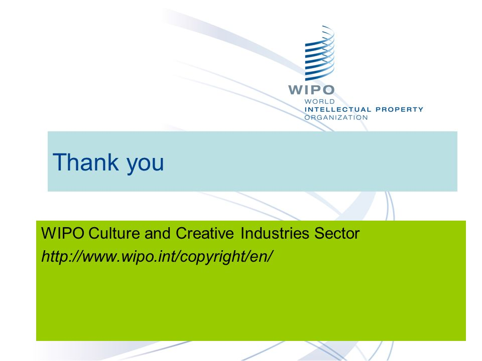 Thank you WIPO Culture and Creative Industries Sector http://www.wipo.int/copyright/en/