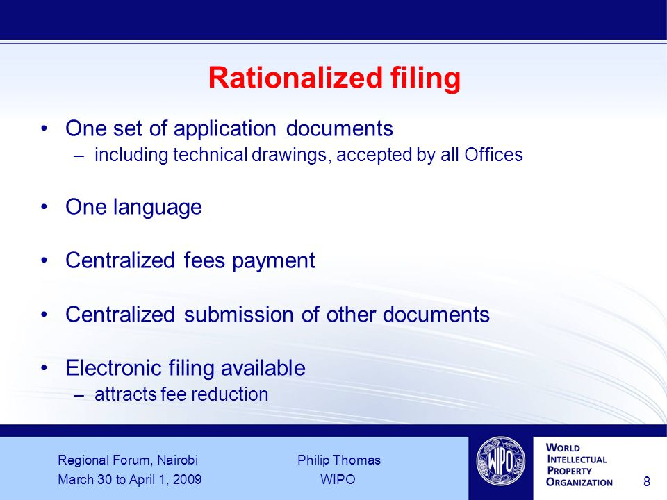 Regional Forum, Nairobi Philip Thomas March 30 to April 1, 2009WIPO 8 Rationalized filing One set of application documents –including technical drawin