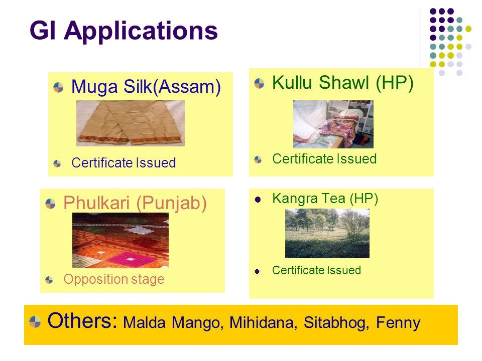 GI Applications Kangra Tea (HP) Certificate Issued Kullu Shawl (HP) Certificate Issued Phulkari (Punjab) Opposition stage Others: Malda Mango, Mihidana, Sitabhog, Fenny Muga Silk(Assam) Certificate Issued