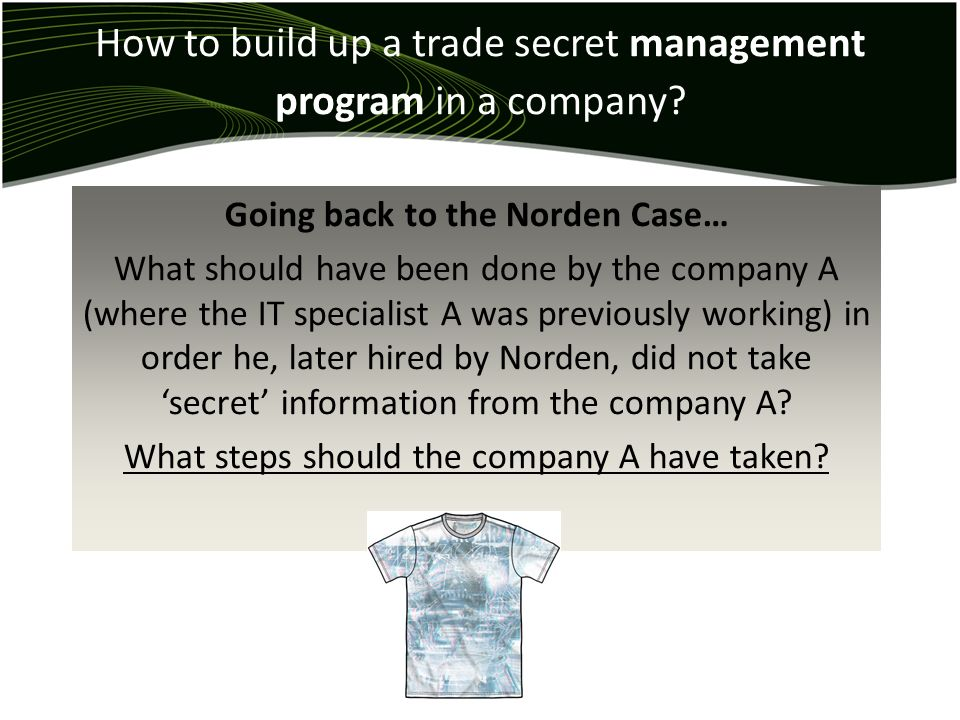 How to build up a trade secret management program in a company? Going back to the Norden Case… What should have been done by the company A (where the