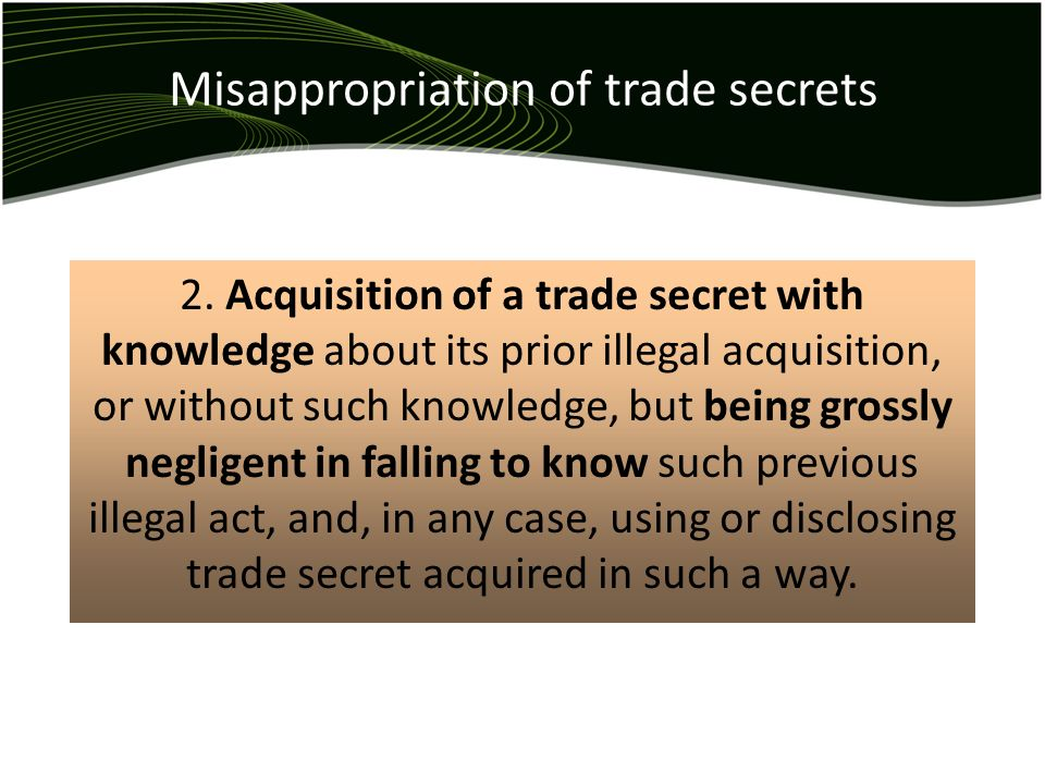 Misappropriation of trade secrets 2. Acquisition of a trade secret with knowledge about its prior illegal acquisition, or without such knowledge, but