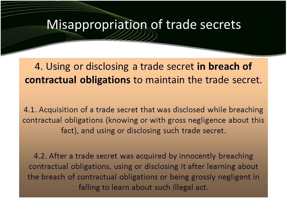 Misappropriation of trade secrets 4. Using or disclosing a trade secret in breach of contractual obligations to maintain the trade secret. 4.1. Acquis