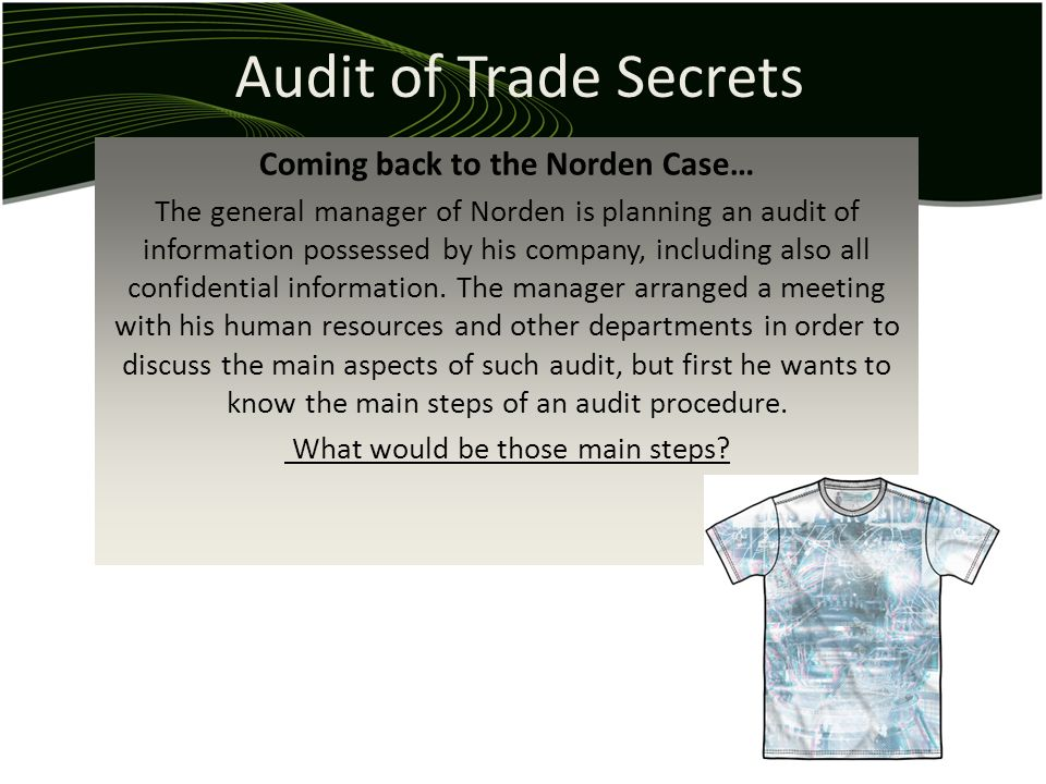 Audit of Trade Secrets Coming back to the Norden Case… The general manager of Norden is planning an audit of information possessed by his company, inc