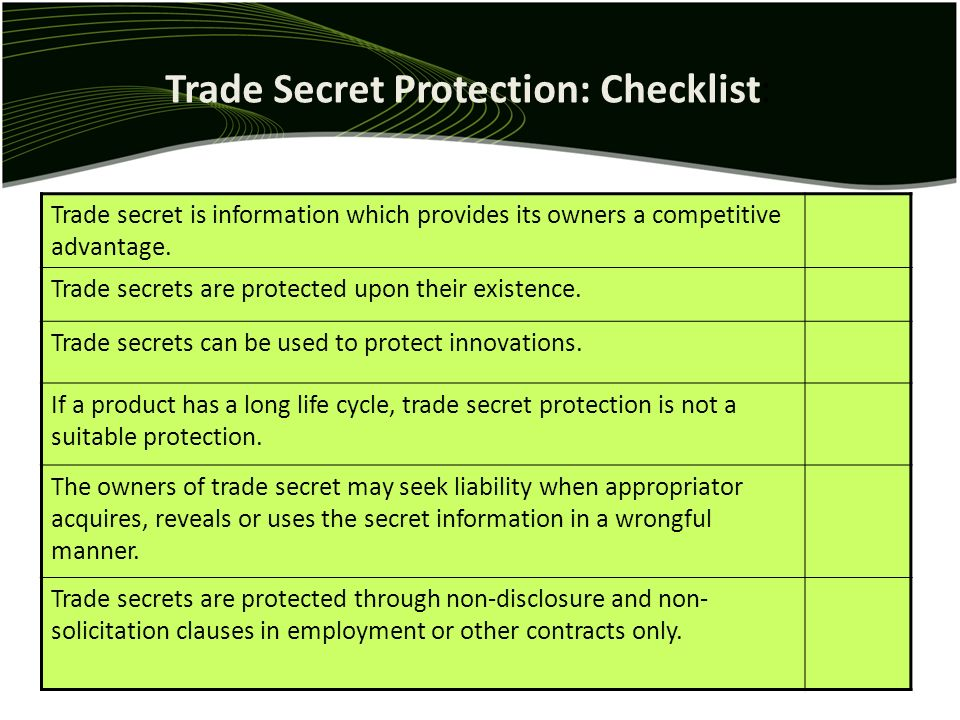 Trade Secret Protection: Checklist: Trade secret is information which provides its owners a competitive advantage. Trade secrets are protected upon th