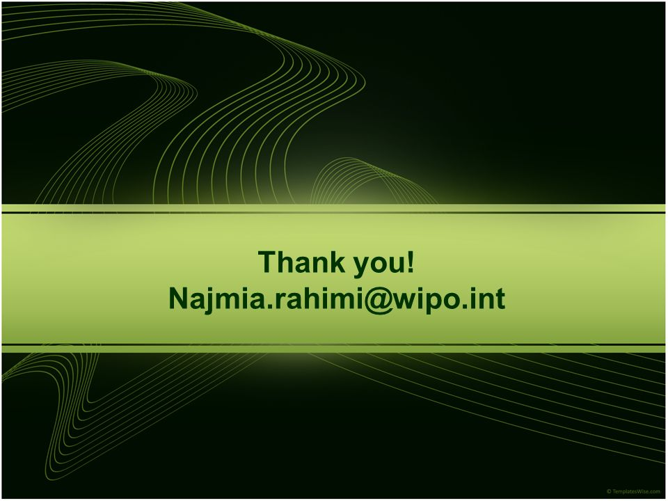 Thank you! Najmia.rahimi@wipo.int