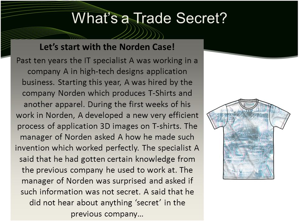 Whats a Trade Secret? Lets start with the Norden Case! Past ten years the IT specialist A was working in a company A in high-tech designs application