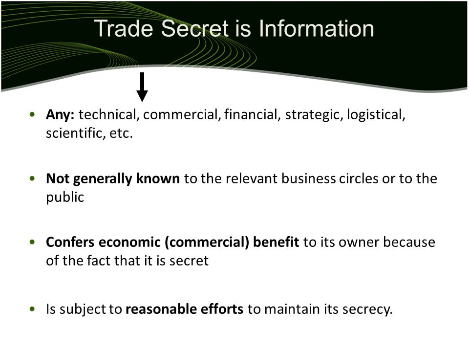 Trade Secret is Information Any: technical, commercial, financial, strategic, logistical, scientific, etc.