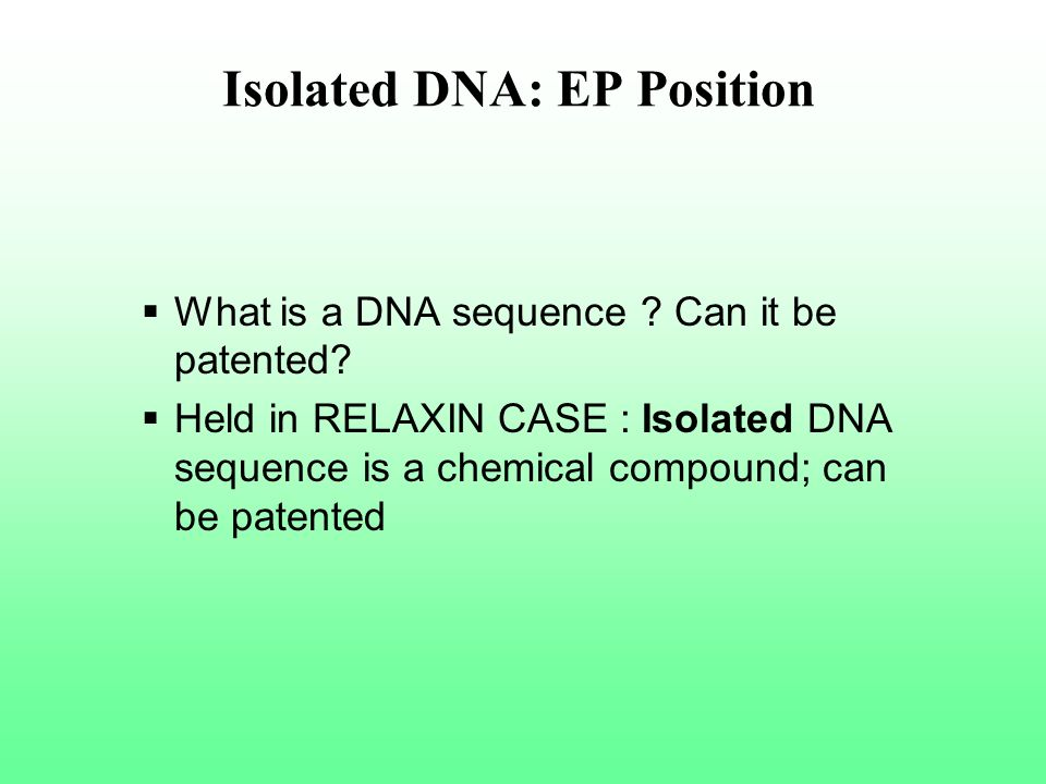 Isolated DNA: EP Position What is a DNA sequence ? Can it be patented? Held in RELAXIN CASE : Isolated DNA sequence is a chemical compound; can be pat