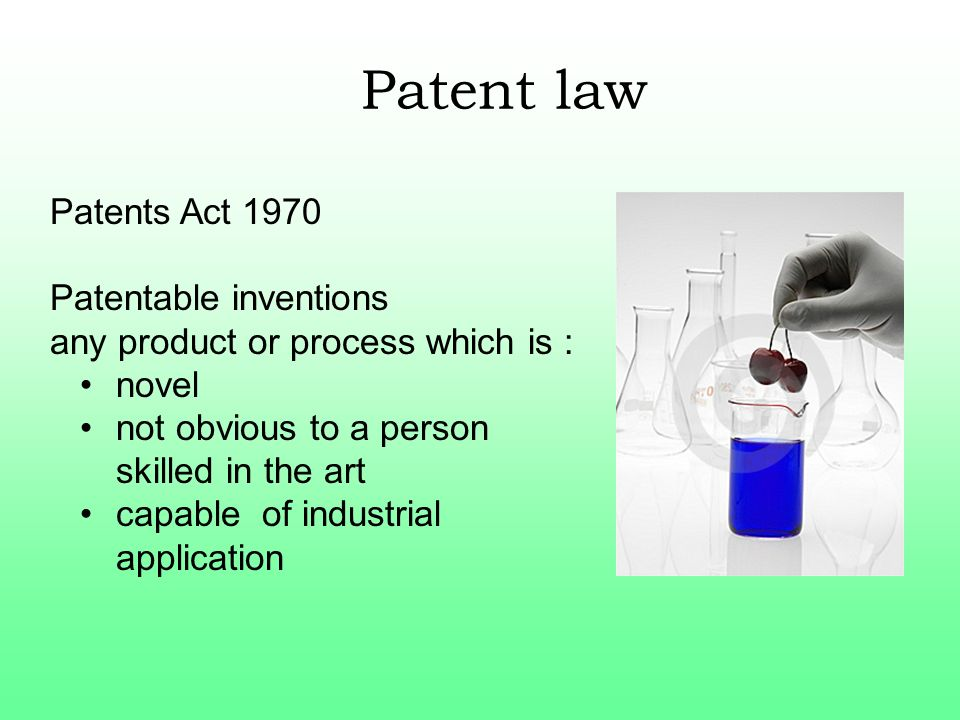 Patent law Patents Act 1970 Patentable inventions any product or process which is : novel not obvious to a person skilled in the art capable of indust