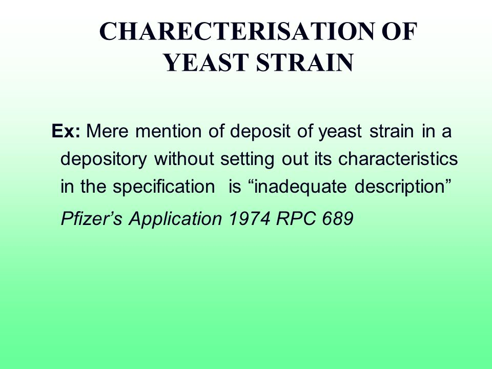 CHARECTERISATION OF YEAST STRAIN Ex: Mere mention of deposit of yeast strain in a depository without setting out its characteristics in the specificat