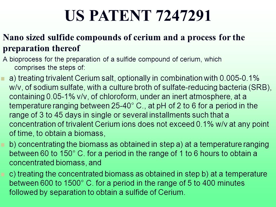US PATENT 7247291 Nano sized sulfide compounds of cerium and a process for the preparation thereof A bioprocess for the preparation of a sulfide compo