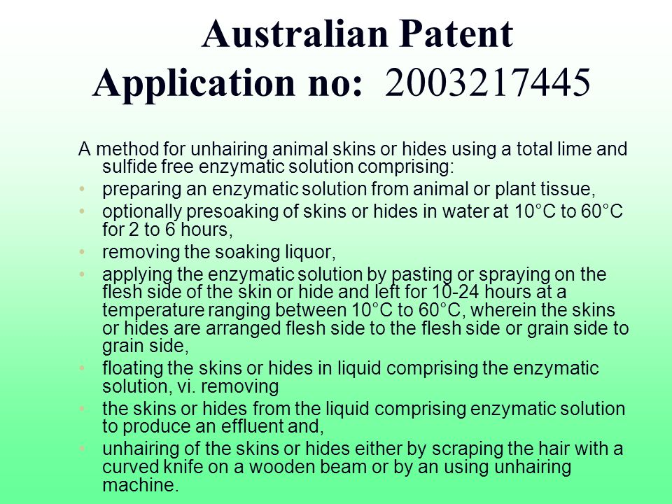 Australian Patent Application no: 2003217445 A method for unhairing animal skins or hides using a total lime and sulfide free enzymatic solution compr