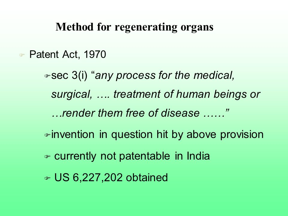 Method for regenerating organs F Patent Act, 1970 F sec 3(i) any process for the medical, surgical, …. treatment of human beings or …render them free