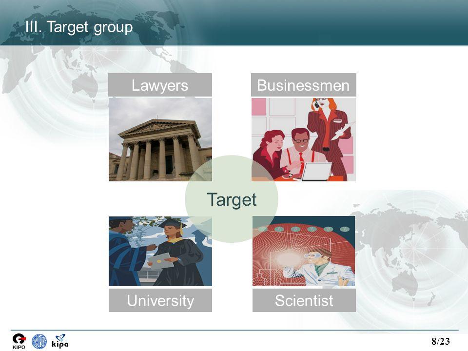 8/23 III. Target group LawyersBusinessmen UniversityScientist Target