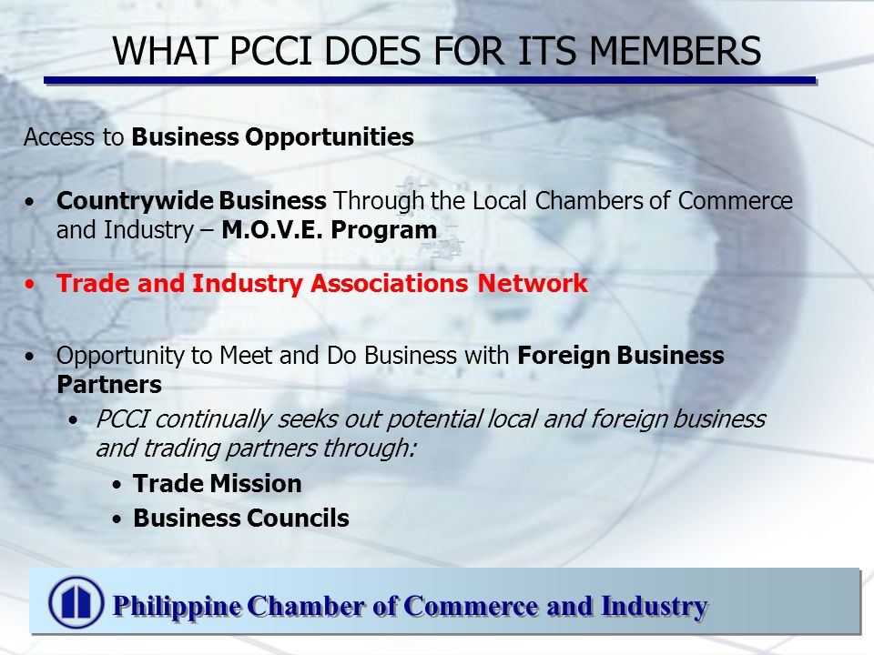 WHAT PCCI DOES FOR ITS MEMBERS Access to Business Opportunities Countrywide Business Through the Local Chambers of Commerce and Industry – M.O.V.E.